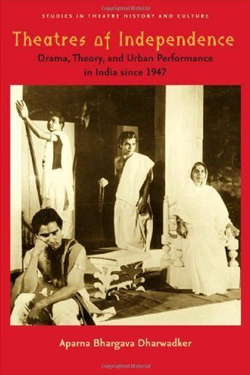 Theatres of Independence: Drama, Theory, and Urban Performance in India Since 1947 cover