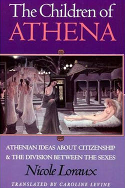 The Children of Athena: Athenian Ideas About Citizenship and the Division Between the Sexes, by Nicole Loraux cover